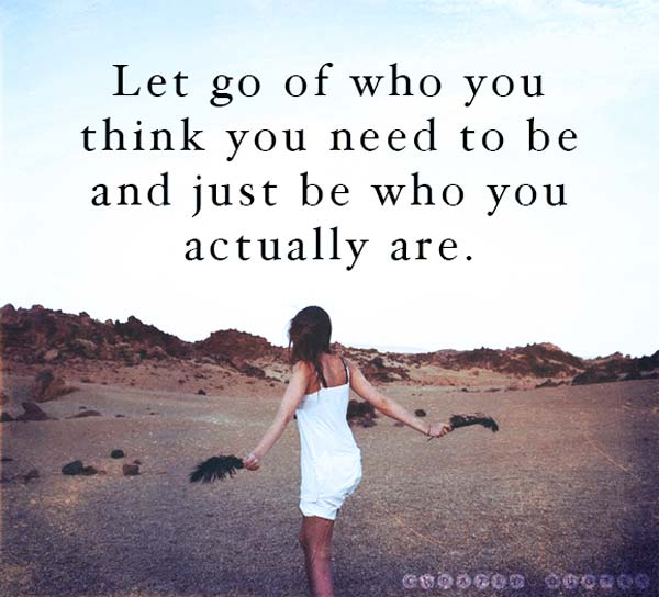 Let Go And Be Who You Are
